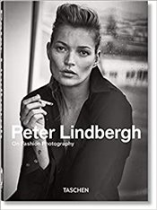 Peter Lindbergh : On Fashion Photography -