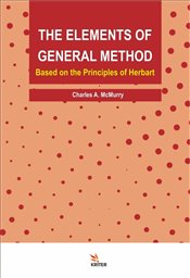 Elements of General Method : Based on the Principles of Herbart  - McMurry, Charles A.