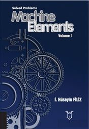 Solved Problems Machine Elements Volume 1 - Filiz, İ. Hüseyin