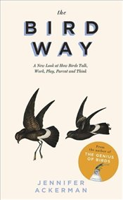 Bird Way : A New Look at How Birds Talk-Work-Play-Parent and Think - Ackerman, Jennifer