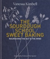 Sourdough School : Sweet Baking Nourishing The Gut & The Mind - Kimbell, Vanessa