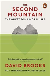 Second Mountain : The Quest for a Moral Life - Brooks, David