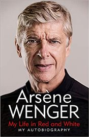 My Life In Red And White My Autobiography - Wenger, Arsene