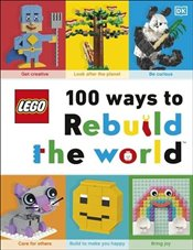 LEGO 100 Ways to Rebuild the World : Get Inspired to Make the World an Awesome Place! - Murray, Helen
