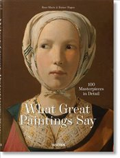 What Great Paintings Say : 100 Masterpieces in Detail - Hagen, Rose Marie