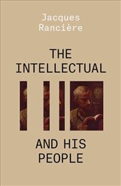 Intellectual and His People - Ranciere, Jacques