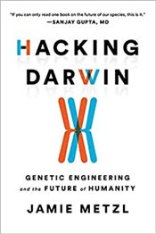 Hacking Darwin : Genetic Engineering and the Future of Humanity - Metzl, Jamie Frederic