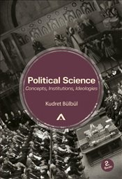 Political Science : Concepts-Institutions-Ideologies - Bülbül, Kudret