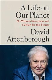 Life on Our Planet : My Witness Statement and Vision for the Future - Attenborough, David