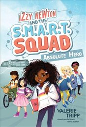 Izzy Newton and the S.M.A.R.T. Squad: Absolute Hero : Book 1 - Tripp, Valerie