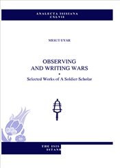 Observing and Writing Wars Selected Works of A Soldier - Scholar - Uyar, Mesut