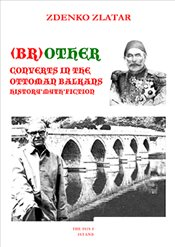 ( Br )Other Converts in The Ottoman Balkans History * Myth * Fiction - Zlatar, Zdenko
