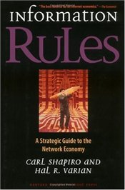 Information Rules : Strategic Guide to the Network Economy - Shapiro, Carl