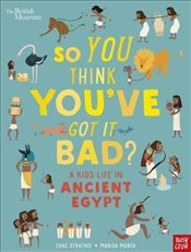 British Museum : So You Think Youve Got It Bad? A Kids Life - Strathie, Chae
