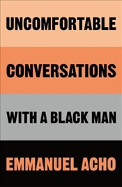 Uncomfortable Conversations With a Black Man - Acho, Emmanuel
