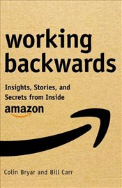Working Backward : Sinsights, Stories and Secrets from Inside Amazon - Bryar, Colin