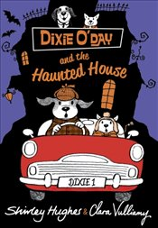 Dixie ODay and the Haunted House - Hughes, Shirley