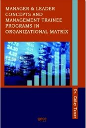 Manager and Leader Concepts and Management Trainee Programs in Organizational Matrix - Tamer, Gülay