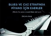 Blues ve Caz Etrafında Piyano İçin Eserler : Works For Piano Around Blues and Jazz - Baş, Ercan