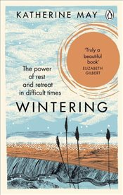 Wintering : The Power of Rest and Retreat in Difficult Times - May, Katherine