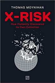 X-Risk : How Humanity Discovered Its Own Extinction - Moynihan, Thomas