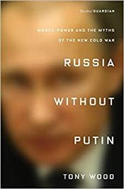 Russia Without Putin : Money, Power and the Myths of the New Cold War - Wood, Tony