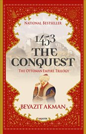 1453 The Conquest : The Ottoman Empire Trilogy - Akman, Beyazıt