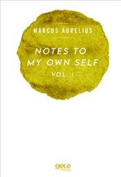 Notes to My Own Self Vol.1 - Aurelius, Marcus