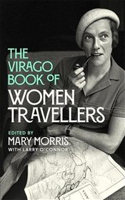 Virago Book of Women Travellers - Morris, Mary