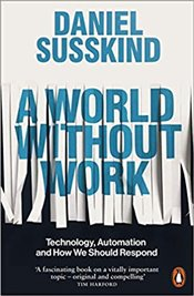 World Without Work - Susskind, Daniel