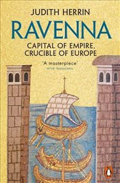 Ravenna : Capital of Empire, Crucible of Europe - Herrin, Judith