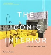 Iconic Interior : 1900 to the Present - Bradbury, Dominic