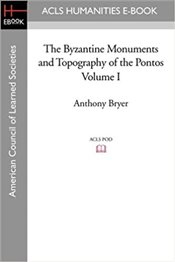 Byzantine Monuments and Topography of the Pontos, Volume I - Bryer, Anthony