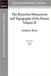 Byzantine Monuments and Topography of the Pontos, Volume 2 - Bryer, Anthony