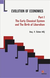 Evolution of Economics : Part 1: The Early Classical System and the Birth of Liberalism - Hiç, F. Özlen