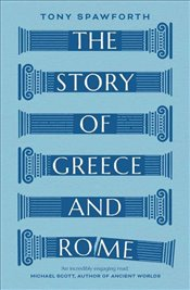 Story of Greece and Rome - Spawforth, Antony