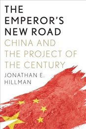 Emperor`s New Road : China and the Project of the Century - Hillman, Jonathan E.
