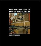 Danny Lyon : The Destruction Of Lower Man - Lyon, Danny