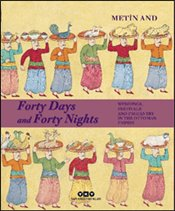 Forty Days and Forty Nights : Weddings-Festivals and Pageantry in the Ottoman Empire : Ciltli - And, Metin