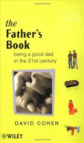 Fathers Book : Being a Good Dad in the 21st Century - Cohen, David