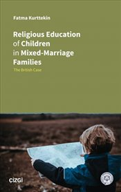 Religious Education of Children in Mixed-Marriage Families : The British Case - Kurttekin, Fatma