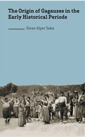 Origin of Gagauzes in the Early Historical Periods - Saka, Sinan Alper