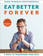 Eat Better Forever : 7 Ways to Transform Your Diet - Fearnley-Whittingstall, Hugh