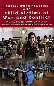 Social Work Practice With Child Victims of War and Conflict - Duman, Nurdan