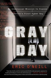 Gray Day : My Undercover Mission To Expose Americas First Cyber Spy - ONeill, Eric