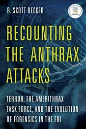 Recounting the Anthrax Attacks - Decker, R. Scott