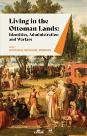 Living in the Ottoman Lands : Identities Administration and Warfare - Kılıçaslan, Hacer
