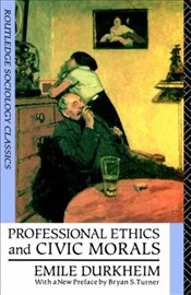 Professional Ethics and Civic Morals 2e - Durkheim, Emile