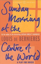 Sunday Morning at the Centre of the World - De Bernieres, Louis