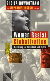 Women Resist Globalization : Mobilizing for Livelihood and Rights - Rowbotham, Sheila